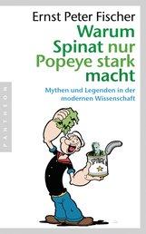 Ernst Peter  Fischer - Warum Spinat nur Popeye stark macht