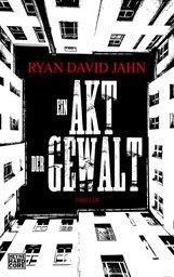 Ryan David  Jahn - Ein Akt der Gewalt