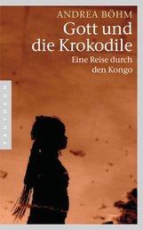 Andrea  Böhm - Gott und die Krokodile