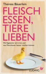 Theresa  Bäuerlein - Fleisch essen, Tiere lieben