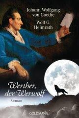 Johann Wolfgang von Goethe, Wolf  G. Heimrath - Werther, der Werwolf