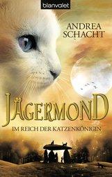 Andrea  Schacht - Jägermond 1 - Im Reich der Katzenkönigin