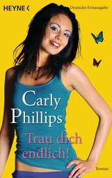 Carly  Phillips - Trau dich endlich!