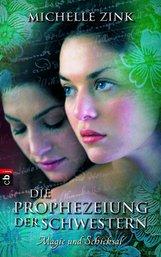 Michelle  Zink - Die Prophezeiung der Schwestern -  Magie und Schicksal
