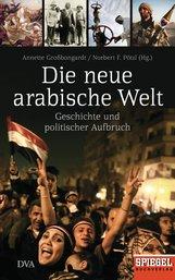 Annette  Großbongardt  (Hrsg.), Norbert F.  Pötzl  (Hrsg.) - Die neue arabische Welt