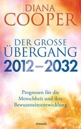Diana  Cooper - Der große Übergang 2012 - 2032