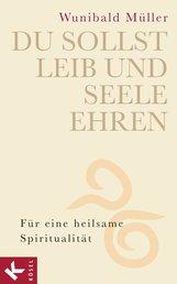 Wunibald  Müller - Du sollst Leib und Seele ehren