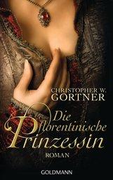 Christopher W.  Gortner - Die florentinische Prinzessin