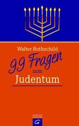 Walter L.  Rothschild - 99 Fragen zum Judentum