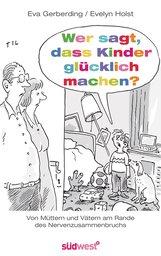 Eva  Gerberding, Evelyn  Holst - Wer sagt, dass Kinder glücklich machen?