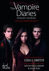 Lisa J.  Smith - The Vampire Diaries  - Stefan's Diaries - Nur ein Tropfen Blut