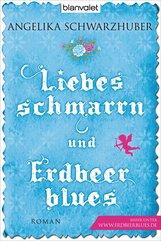 Angelika  Schwarzhuber - Liebesschmarrn und Erdbeerblues