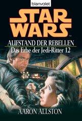 Aaron  Allston - Star Wars. Das Erbe der Jedi-Ritter 12. Aufstand der Rebellen
