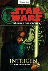 Aaron  Allston - Star Wars. Wächter der Macht 1. Intrigen