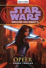Karen  Traviss - Star Wars. Wächter der Macht 5. Opfer