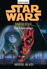 Michael  Reaves - Star Wars. Darth Maul. Der Schattenjäger