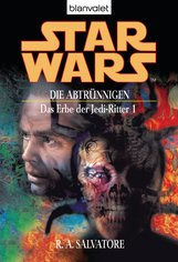 R.A.  Salvatore - Star Wars. Das Erbe der Jedi-Ritter 1. Die Abtrünnigen