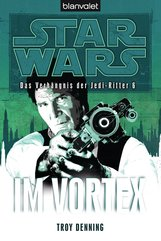 Troy  Denning - Star Wars. Das Verhängnis der Jedi-Ritter 6. Im Vortex