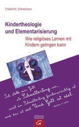Friedrich  Schweitzer - Kindertheologie und Elementarisierung