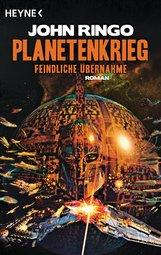 John  Ringo - Planetenkrieg – Feindliche Übernahme