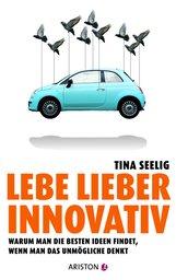 Tina  Seelig - Lebe lieber innovativ