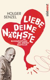 Holger  Senzel - Liebe Deine Nächste