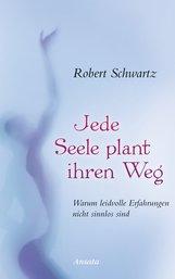 Robert  Schwartz - Jede Seele plant ihren Weg