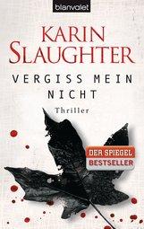 Karin  Slaughter - Vergiss mein nicht