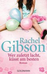 Rachel  Gibson - Wer zuletzt lacht, küsst am besten
