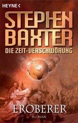 Stephen  Baxter - Die Zeit-Verschwörung 2: Eroberer