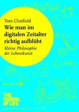 Tom  Chatfield - Wie man im digitalen Zeitalter richtig aufblüht