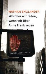 Nathan  Englander - Worüber wir reden, wenn wir über Anne Frank reden