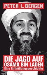 Peter L.  Bergen - Die Jagd auf Osama Bin Laden