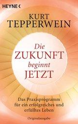 Kurt  Tepperwein - Die Zukunft beginnt jetzt