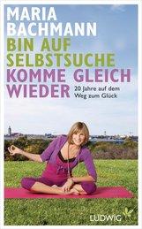 Maria  Bachmann - Bin auf Selbstsuche - komme gleich wieder