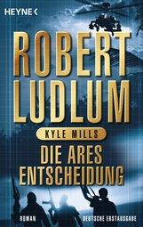 Robert  Ludlum, Kyle  Mills - Die Ares-Entscheidung