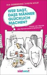 Eva  Gerberding, Evelyn  Holst - Wer sagt, dass Männer glücklich machen?
