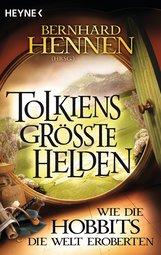 Bernhard  Hennen  (Hrsg.) - Tolkiens größte Helden - Wie die Hobbits die Welt eroberten