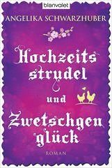 Angelika  Schwarzhuber - Hochzeitsstrudel und Zwetschgenglück