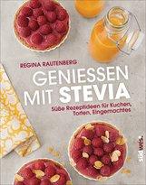 Regina  Rautenberg - Genießen mit Stevia