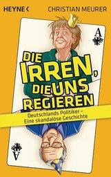 Christian  Meurer - Die Irren, die uns regieren