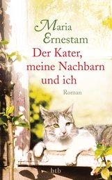 Maria  Ernestam - Der Kater, meine Nachbarn und ich
