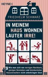 Friedhelm  Schwarz - In meinem Haus wohnen lauter Irre!