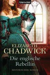 Elizabeth  Chadwick - Die englische Rebellin