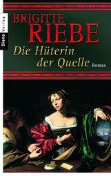 Brigitte  Riebe - Die Hüterin der Quelle
