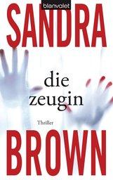 Sandra  Brown - Die Zeugin
