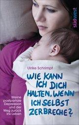 Ulrike  Schrimpf - Wie kann ich dich halten, wenn ich selbst zerbreche?