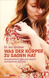 Dr. Isa  Grüber - Was der Körper zu sagen hat