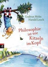 Gudrun  Mebs, Harald  Lesch - Philosophie ist wie Kitzeln im Kopf