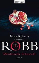 J.D.  Robb - Mörderische Sehnsucht